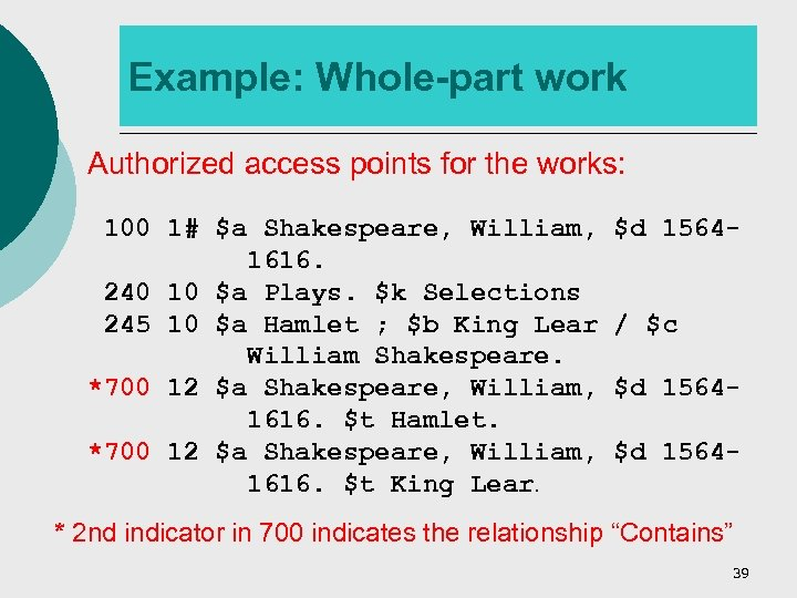 Example: Whole-part work Authorized access points for the works: 100 1# $a Shakespeare, William,