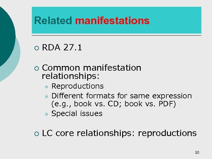 Related manifestations ¡ RDA 27. 1 ¡ Common manifestation relationships: l l l ¡