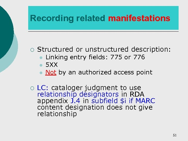 Recording related manifestations ¡ Structured or unstructured description: l l l ¡ Linking entry