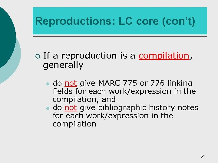 Reproductions: LC core (con't) ¡ If a reproduction is a compilation, generally l l