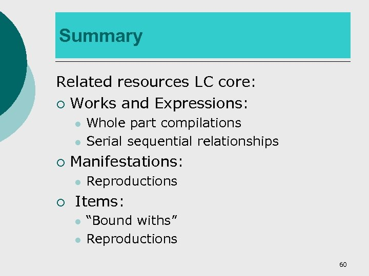 Summary Related resources LC core: ¡ Works and Expressions: l l ¡ Manifestations: l