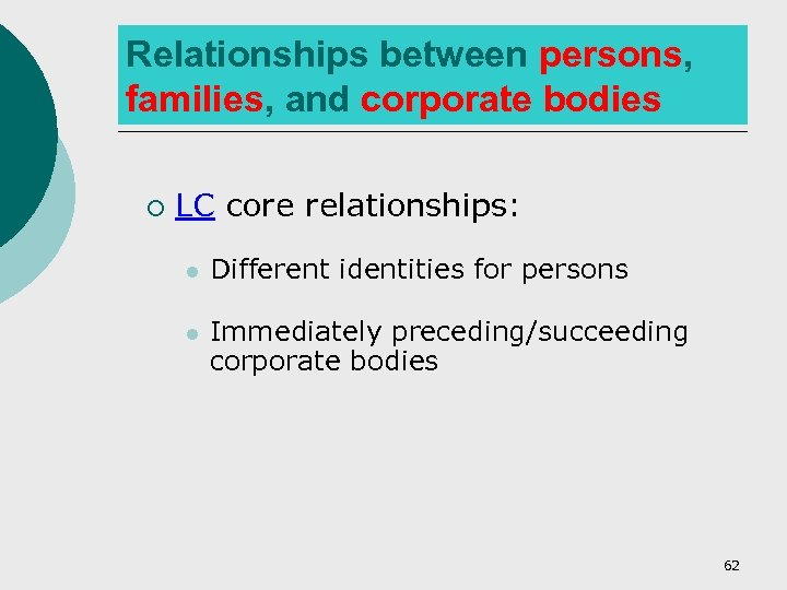 Relationships between persons, families, and corporate bodies ¡ LC core relationships: l Different identities