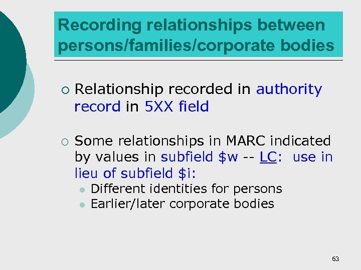Recording relationships between persons/families/corporate bodies ¡ ¡ Relationship recorded in authority record in 5