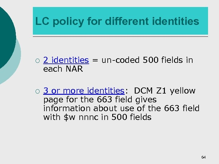 LC policy for different identities ¡ ¡ 2 identities = un-coded 500 fields in