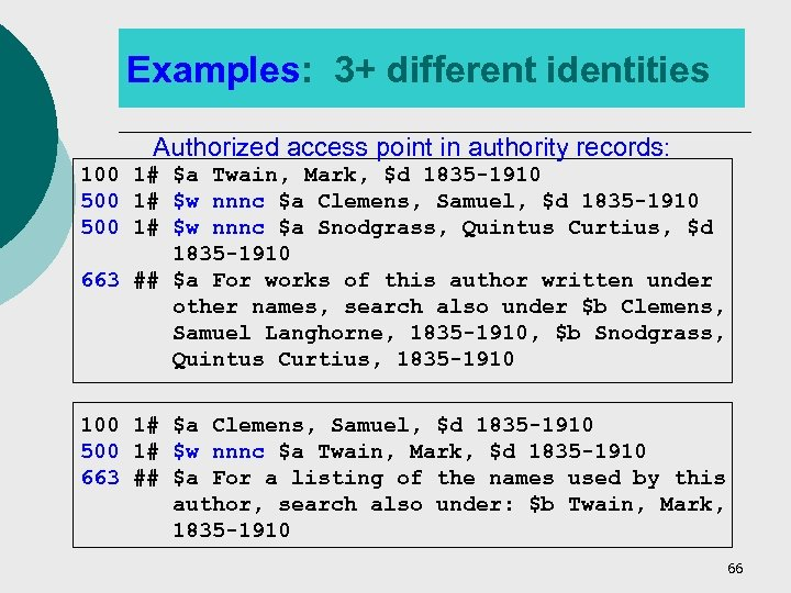Examples: 3+ different identities Authorized access point in authority records: 100 1# $a Twain,