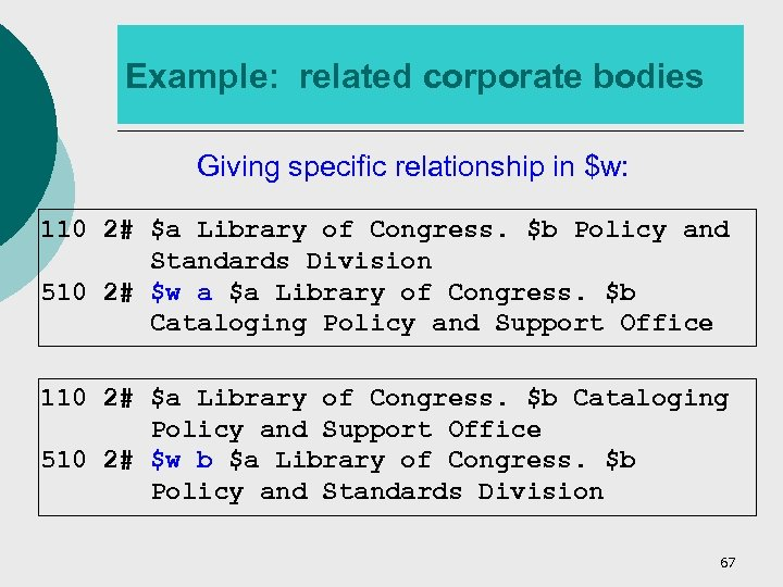 Example: related corporate bodies Giving specific relationship in $w: 110 2# $a Library of