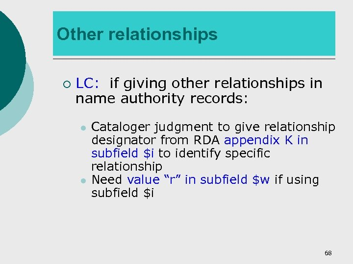 Other relationships ¡ LC: if giving other relationships in name authority records: l l