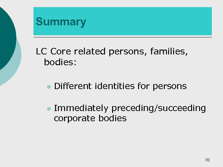 Summary LC Core related persons, families, bodies: l l Different identities for persons Immediately