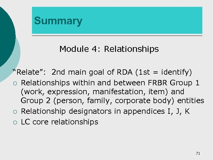 "Summary Module 4: Relationships ""Relate"": 2 nd main goal of RDA (1 st ="