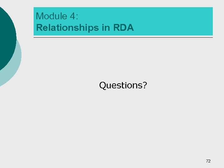 Module 4: Relationships in RDA Questions? 72