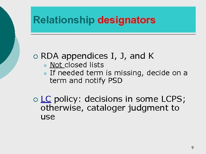 Relationship designators ¡ RDA appendices I, J, and K l l ¡ Not closed