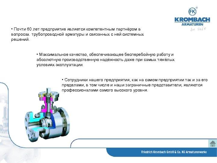 • Почти 60 лет предприятие является компетентным партнёром в вопросах трубопроводной арматуры и