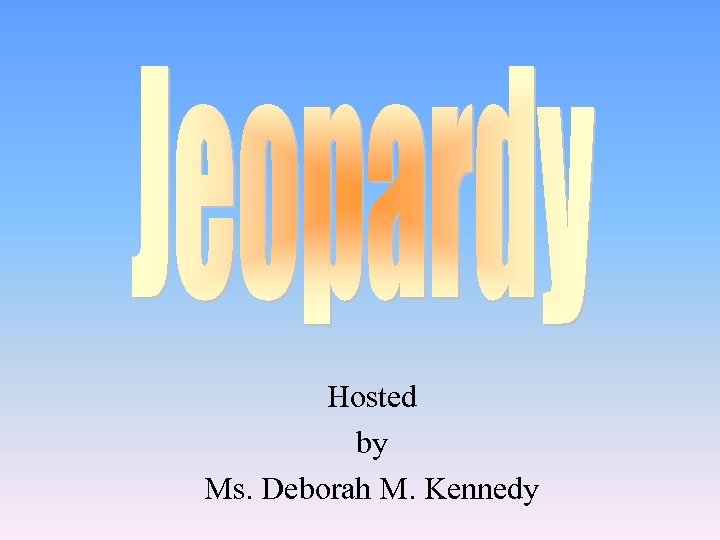 Hosted by Ms. Deborah M. Kennedy