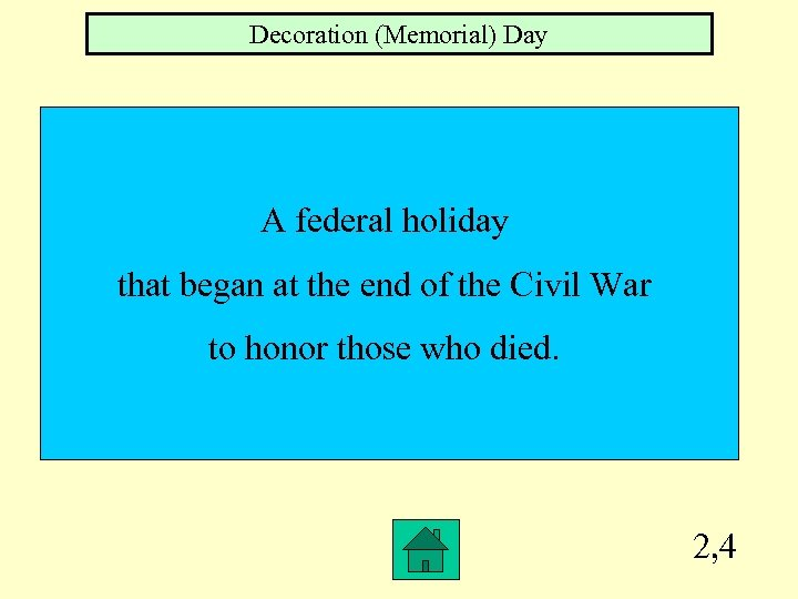 Decoration (Memorial) Day A federal holiday that began at the end of the Civil