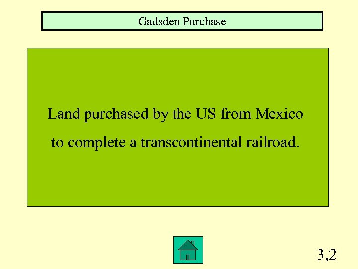 Gadsden Purchase Land purchased by the US from Mexico to complete a transcontinental railroad.