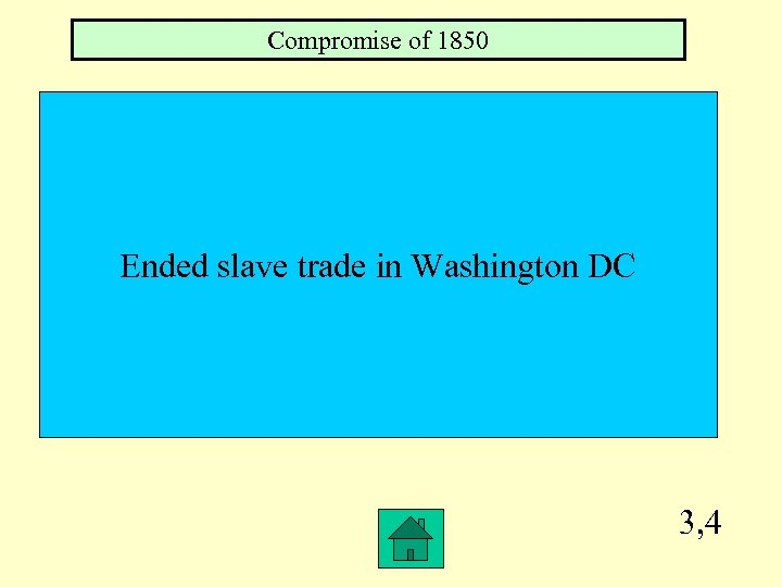 Compromise of 1850 Ended slave trade in Washington DC 3, 4