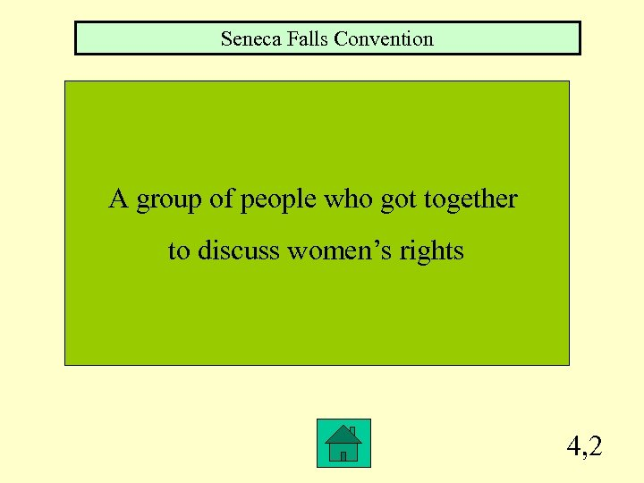 Seneca Falls Convention A group of people who got together to discuss women's rights