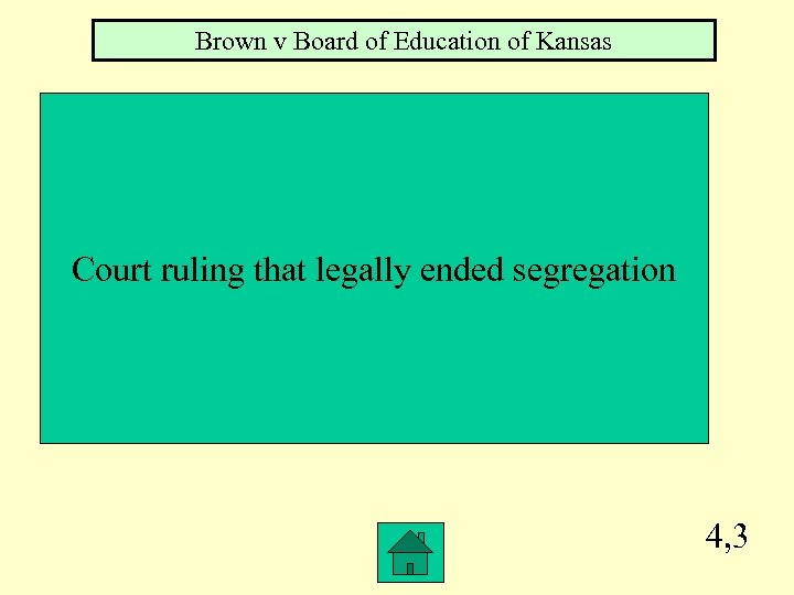 Brown v Board of Education of Kansas Court ruling that legally ended segregation 4,