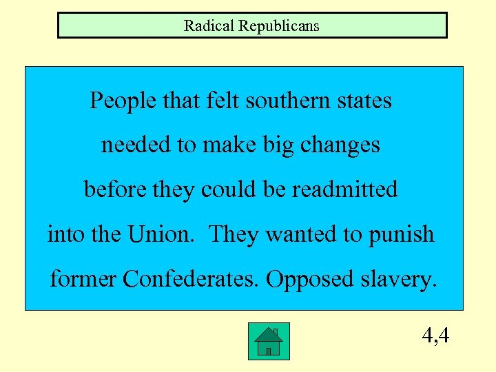 Radical Republicans People that felt southern states needed to make big changes before they