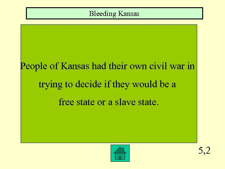 Bleeding Kansas People of Kansas had their own civil war in trying to decide