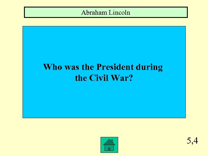 Abraham Lincoln Who was the President during the Civil War? 5, 4