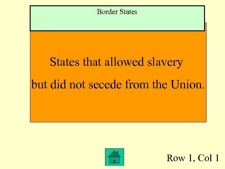 Border States that allowed slavery but did not secede from the Union. Row 1,