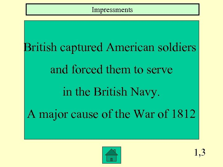 Impressments British captured American soldiers and forced them to serve in the British Navy.