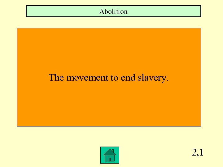 Abolition The movement to end slavery. 2, 1