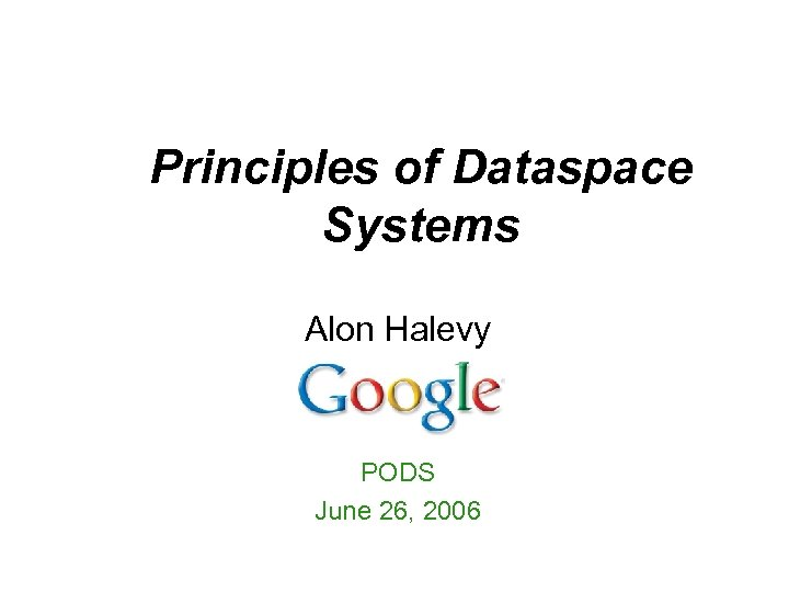 Principles of Dataspace Systems Alon Halevy PODS June 26, 2006