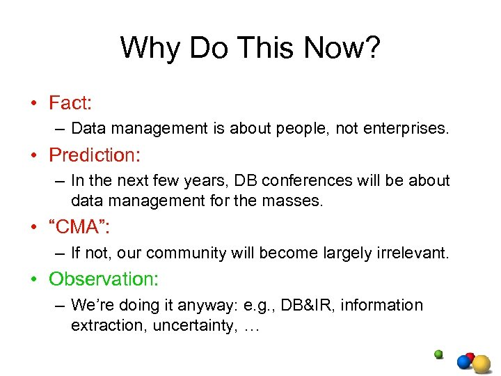 Why Do This Now? • Fact: – Data management is about people, not enterprises.