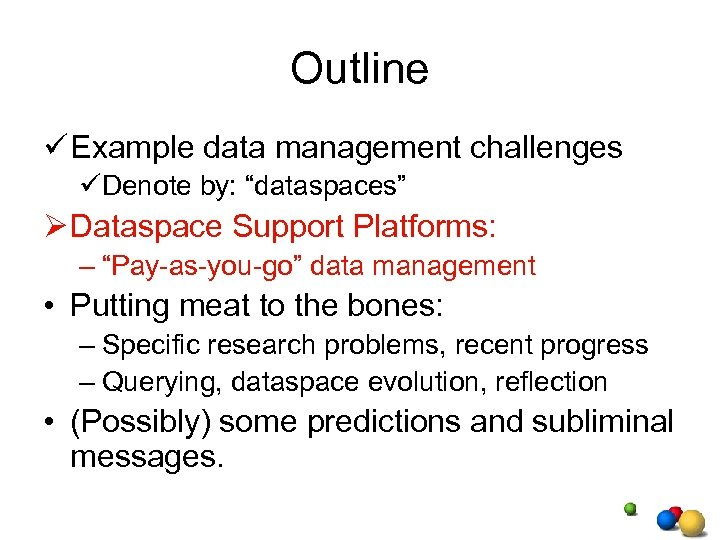 "Outline ü Example data management challenges üDenote by: ""dataspaces"" Ø Dataspace Support Platforms: –"