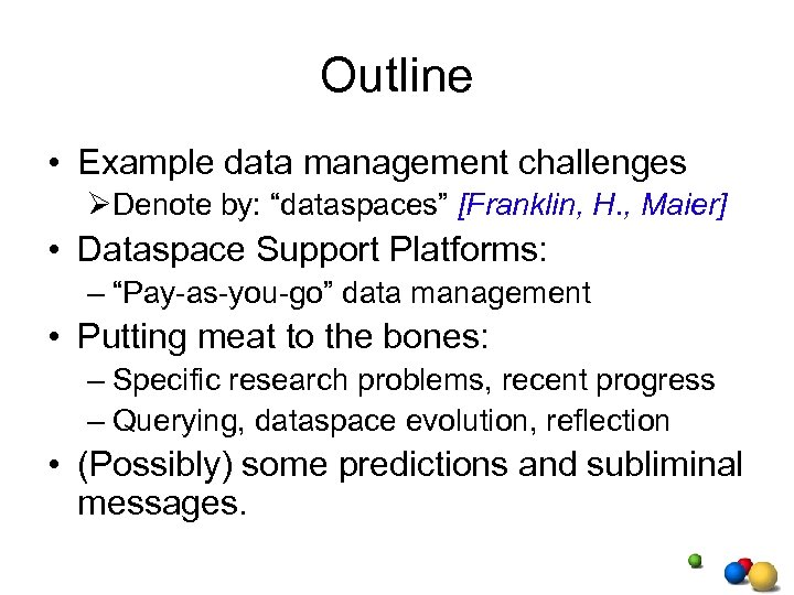 "Outline • Example data management challenges ØDenote by: ""dataspaces"" [Franklin, H. , Maier] •"