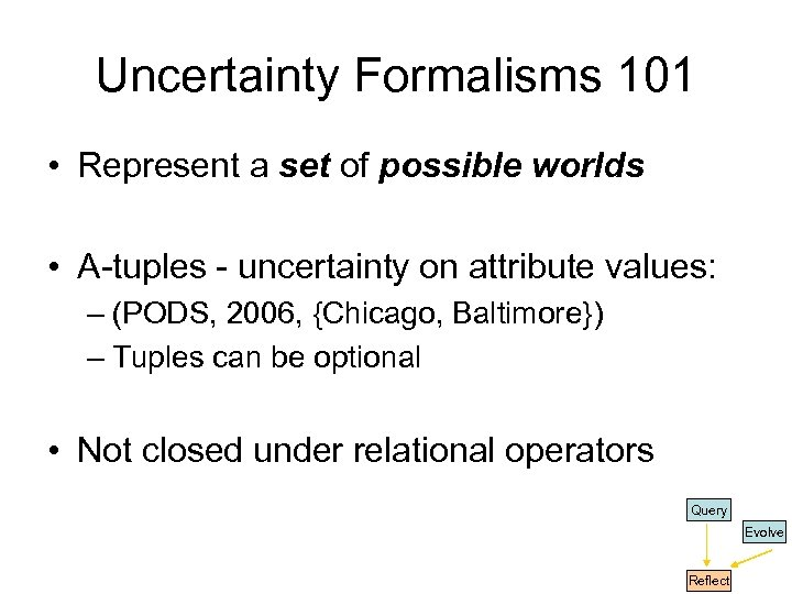 Uncertainty Formalisms 101 • Represent a set of possible worlds • A-tuples - uncertainty