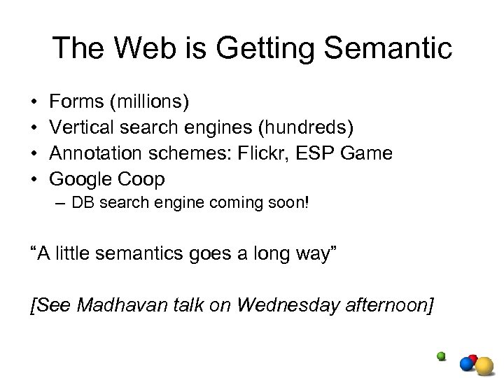 The Web is Getting Semantic • • Forms (millions) Vertical search engines (hundreds) Annotation