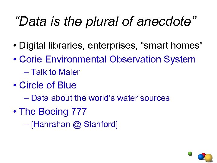 """Data is the plural of anecdote"" • Digital libraries, enterprises, ""smart homes"" • Corie"