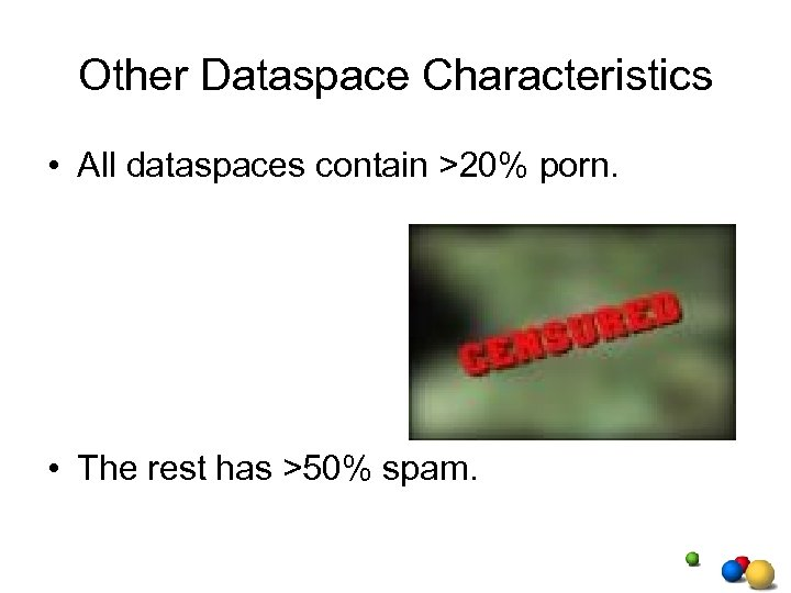Other Dataspace Characteristics • All dataspaces contain >20% porn. • The rest has >50%