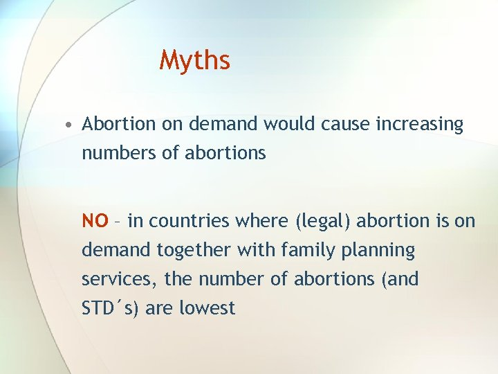 Myths • Abortion on demand would cause increasing numbers of abortions NO – in