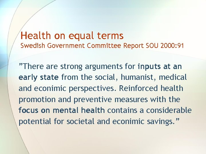 """Health on equal terms Swedish Government Committee Report SOU 2000: 91 """"There are strong"""