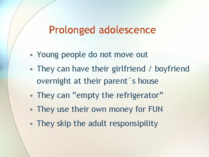 Prolonged adolescence • Young people do not move out • They can have their