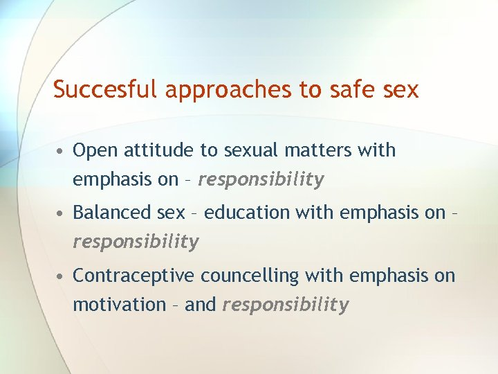 Succesful approaches to safe sex • Open attitude to sexual matters with emphasis on