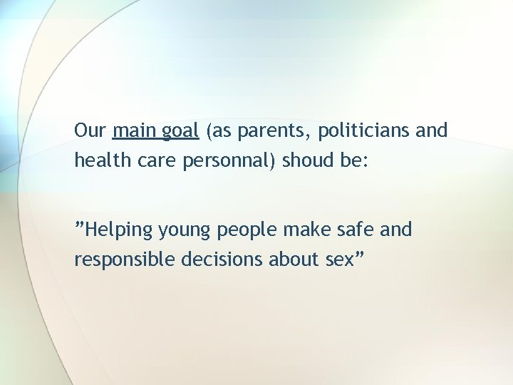 """Our main goal (as parents, politicians and health care personnal) shoud be: """"Helping young"""