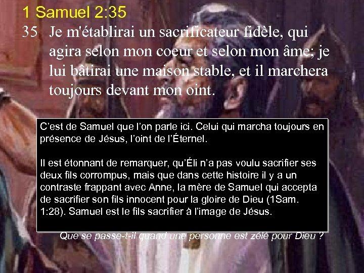 1 Samuel 2: 35 35 Je m'établirai un sacrificateur fidèle, qui agira selon mon