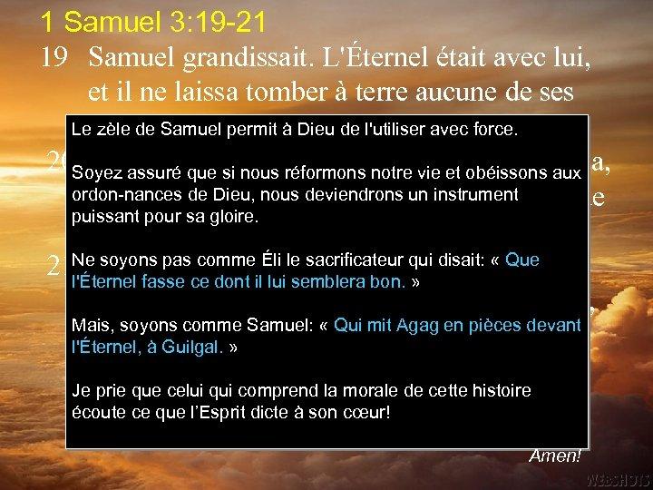 1 Samuel 3: 19 -21 19 Samuel grandissait. L'Éternel était avec lui, et il