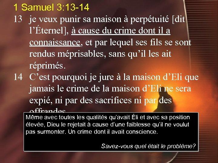 1 Samuel 3: 13 -14 13 je veux punir sa maison à perpétuité [dit