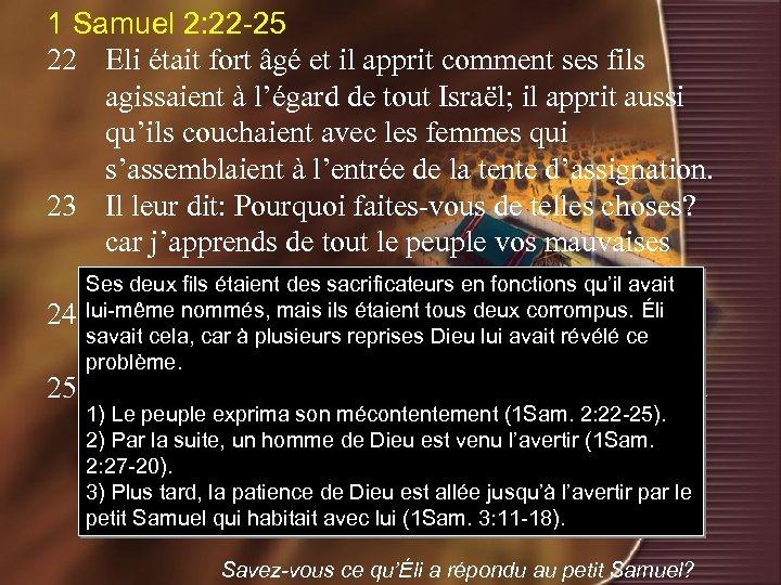 1 Samuel 2: 22 -25 22 Eli était fort âgé et il apprit comment