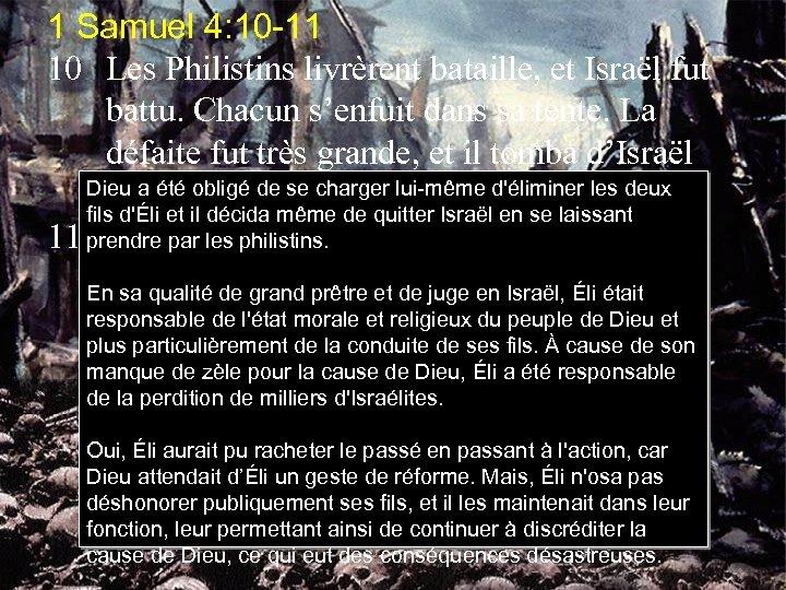 1 Samuel 4: 10 -11 10 Les Philistins livrèrent bataille, et Israël fut battu.