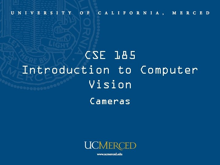 CSE 185 Introduction to Computer Vision Cameras