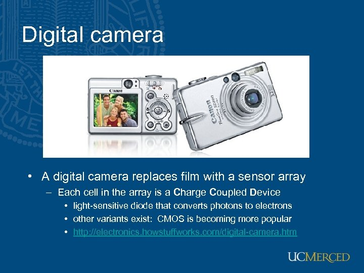 Digital camera • A digital camera replaces film with a sensor array – Each