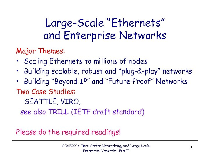 "Large-Scale ""Ethernets"" and Enterprise Networks Major Themes: • Scaling Ethernets to millions of nodes"