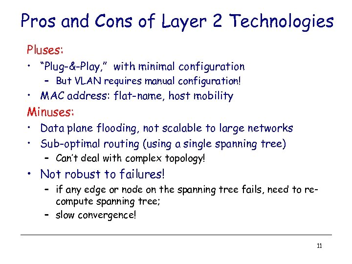 "Pros and Cons of Layer 2 Technologies Pluses: • ""Plug-&-Play, "" with minimal configuration"